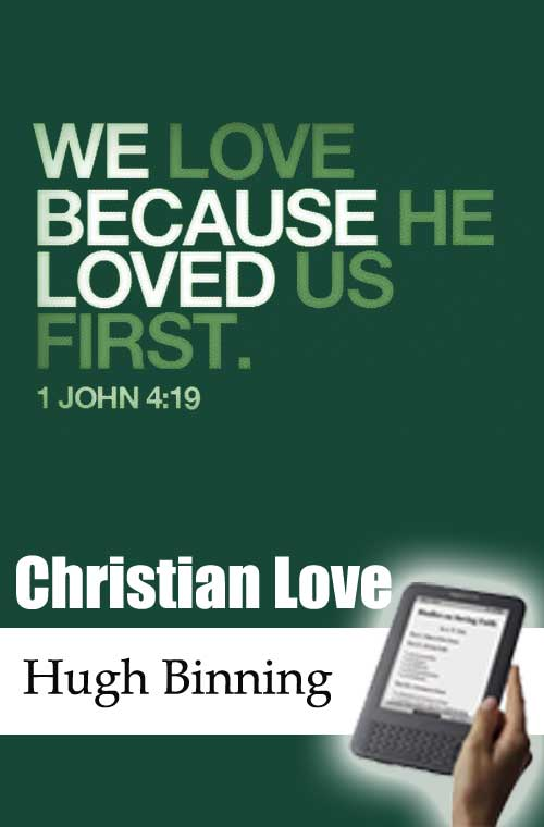 A treatise of christian love by hugh binning monergism this treatise concerning christian love was composed by the pious and learned mr hugh binning who was minister of the gospel at govan near to glasgow fandeluxe Image collections