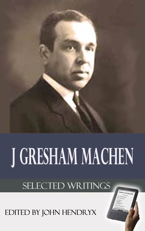 Selected writings of j gresham machen ebook monergism by j gresham machen fandeluxe Images